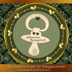Baby Geburt Glückwunsch - Geschenkanhänger Nuckel Montagskind