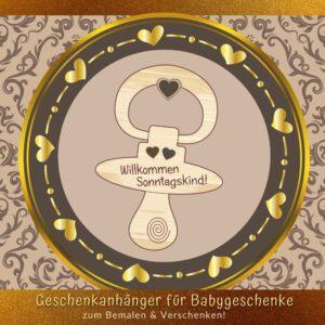 Selbstgemachte Babygeschenke - Geschenkanhänger Nuckel Sonntagskind